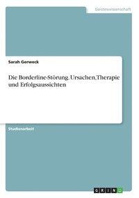 Die Borderline-Stoerung. Ursachen, Therapie und