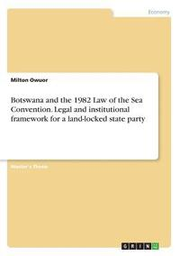 Botswana And The 1982 Law Of Sea Convention Legal Institutional Framework For A