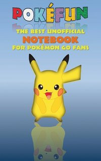 Pokefun - The best unofficial Notebook for Pokemon GO Fans (häftad)