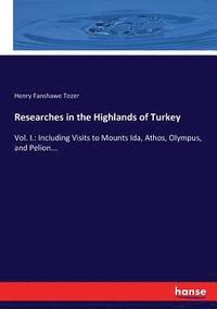 Researches in the Highlands of Turkey (häftad)