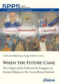 When the Future Came: The Collapse of the USSR and the Emergence of National Memory in Post-Soviet History Textbooks (häftad)