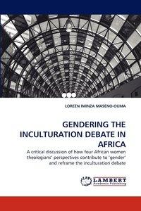 Gendering The Inculturation Debate In Africa Loreen Iminza Maseno