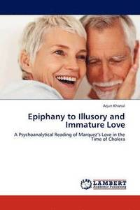 Epiphany to Illusory and Immature Love (häftad)