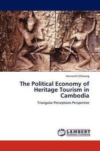 The Political Economy of Heritage Tourism in Cambodia (häftad)