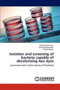 Isolation and Screening of Bacteria Capable of Decolorizing Azo Dyes av  Muhammad Imran, Muhammad Arshad, Rashid Waqas (Häftad)