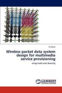 Wireless Packet Data System Design for Multimedia Service Provisioning (häftad)