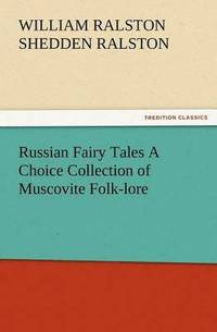 Russian Fairy Tales a Choice Collection of Muscovite Folk-Lore (häftad)