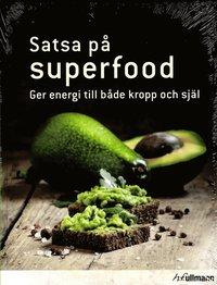 Satsa på superfood : ger energi till både kropp och själ