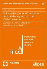 Unilateraler 'consent' Im System Der Streitbeilegung Nach Der ICSID Konvention: Consent' ALS Voraussetzung Der 'jurisdiction of the Centre (häftad)