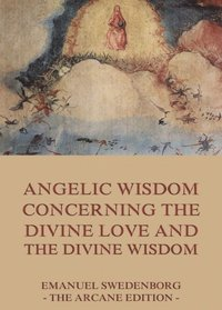 Angelic Wisdom Concerning The Divine Love And The Divine Wisdom (e-bok)