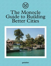 The Monocle Guide to Building Better Cities (inbunden)