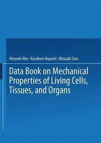 Data Book on Mechanical Properties of Living Cells, Tissues, and Organs (häftad)