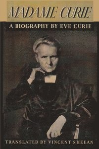 Madame Curie A Biography of Marie Curie by Eve Curie (häftad)