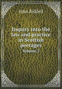 Inquiry Into the Law and Practice in Scottish Peerages Volume 2 (häftad)