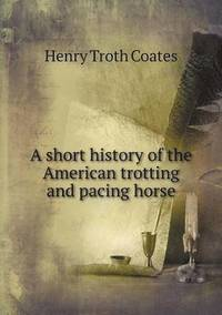 A Short History of the American Trotting and Pacing Horse (häftad)