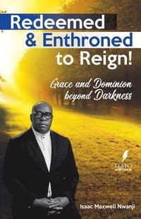 Redeemed & Enthroned to Reign: Grace and Dominion Beyond Darkness (häftad)