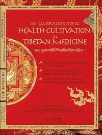 An Illustrated Guide to Health Cultivation with Tibetan Medicine (inbunden)