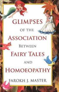 Glimpses of the Association Between Fairy Tales &; Homeopathy (inbunden)