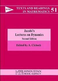 Jacobi's Lectures on Dynamics av Carl Gustav Jacob Jacobi, Alfred Clebsch,  Biswarup Banerjee (Bok)
