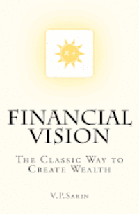 Financial Vision: The Classic Way to Create Wealth (häftad)