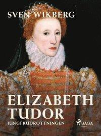 Skopia.it Elizabeth Tudor, jungfrudrottningen. Image