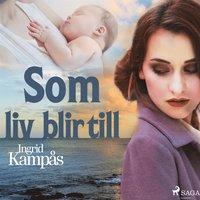 1a838e8c Som liv blir till - Ljudbok - Ingrid Kampås (9788726120264) | Bokus