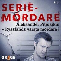 Skopia.it Aleksander Pitjusjkin ? Rysslands värsta mördare? Image