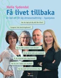 Få livet tillbaka : en bok om för låg ämnesomsättning - hypotyreos