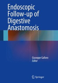 Endoscopic Follow-up of Digestive Anastomosis (e-bok)