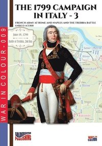 The 1799 campaign in Italy - Vol. 3: French armies at Rome and Naples and the Trebbia battle (häftad)
