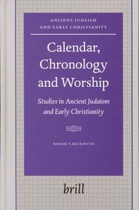 Calendar, Chronology and Worship: Studies in Ancient Judaism and Early Christianity (inbunden)