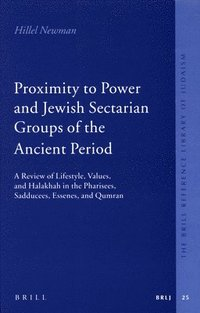 Proximity to Power and Jewish Sectarian Groups of the Ancient Period: A Review of Lifestyle, Values, and Halakha in the Pharisees, Sadducees, Essenes, (inbunden)