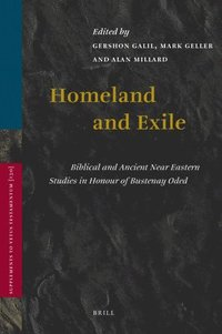 Homeland and Exile: Biblical and Ancient Near Eastern Studies in Honour of Bustenay Oded (inbunden)