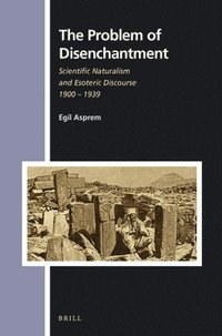 The Problem of Disenchantment: Scientific Naturalism and Esoteric Discourse 1900 - 1939 (häftad)