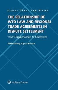 The Relationship of WTO Law and Regional Trade Agreements in Dispute Settlement: From Fragmentation to Coherence (inbunden)