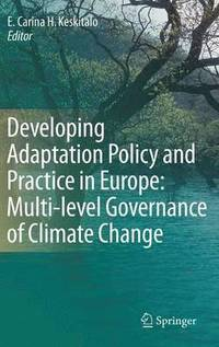 Developing Adaptation Policy and Practice in Europe: Multi-level Governance of Climate Change (inbunden)