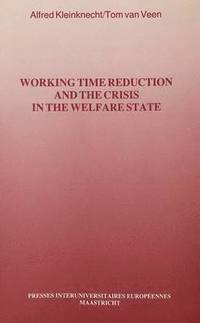 Future of the Welfare State: v. 3 Working Time Reduction and the Crisis in the Welfare State (häftad)