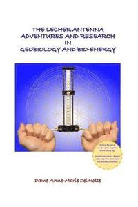 The Lecher Antenna Adventures and Research in Geobiology and Bio-Energy: second edition (häftad)