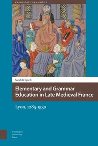 Elementary and Grammar Education in Late Medieval France (inbunden)