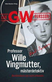Professor Wille Vingmutter, mästerdetektiv : berättelsen om mitt yrkesliv (e-bok)