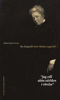 Jag vill sätta världen i rörelse : en biografi över Selma Lagerlöf (inbunden)