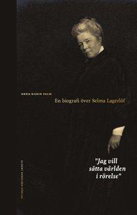 Skopia.it Jag vill sätta världen i rörelse : en biografi över Selma Lagerlöf Image