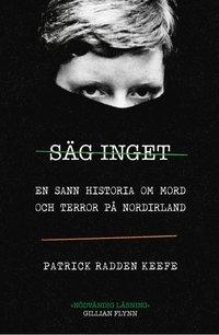 Skopia.it Säg inget : en sann historia om mord och terror på Nordirland Image