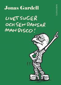 Livet Suger Och Sen Dansar Man Disco Av Jonas Gardell Bok