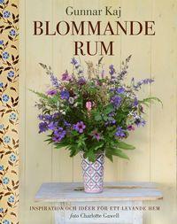 Blommande rum : inspiration och idéer för ett levande hem