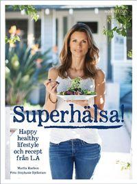 Superhälsa! : friskare, fräschare livsstil med recept från LA (inbunden)