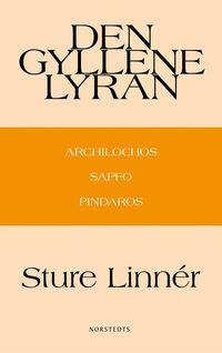 Rsfoodservice.se Den gyllene lyran : Archilochos, Sapfo, Pindaros Image