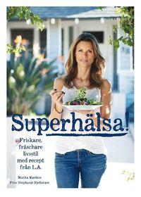 Skopia.it Superhälsa! : friskare, fräschare livsstil med recept från LA Image