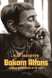 Bakom Alfons : Gunilla Bergström in på livet (inbunden)