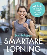 Smartare löpning : 100 hacks för roligare rundor och bättre träning (inbunden)